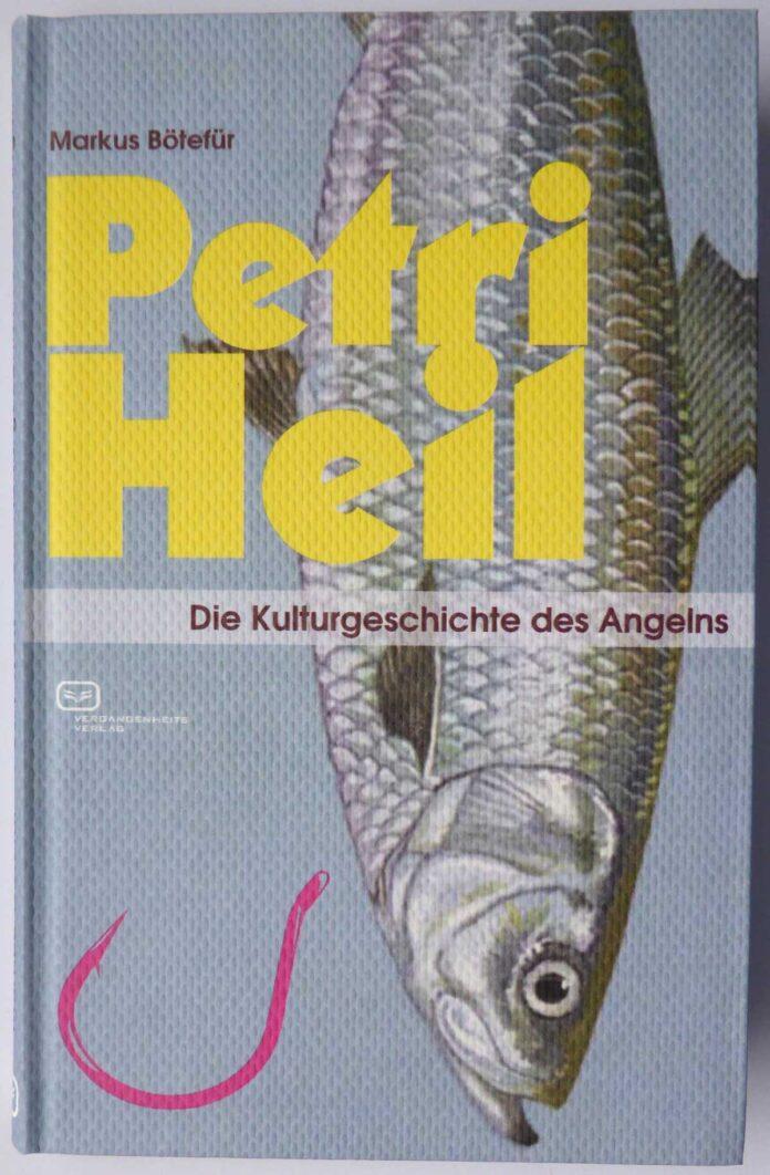 Petri Heil - Kulturgeschichte des Angelns